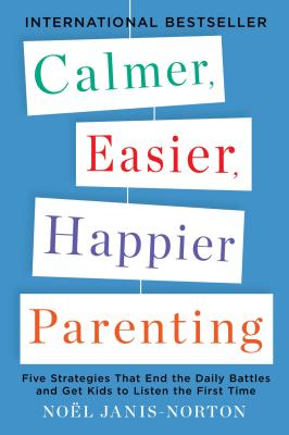 Calmer, Easier, Happier Parenting By Janis-norton, Noel