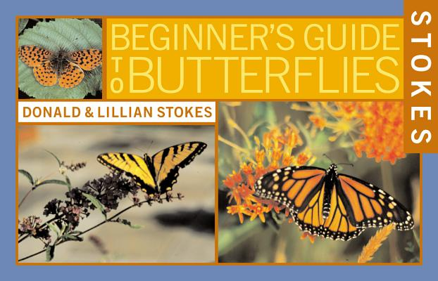 Stokes Beginner's Guides to Butterflies By Stokes, Donald/ Stokes, Lillian/ Brown, Justin L.